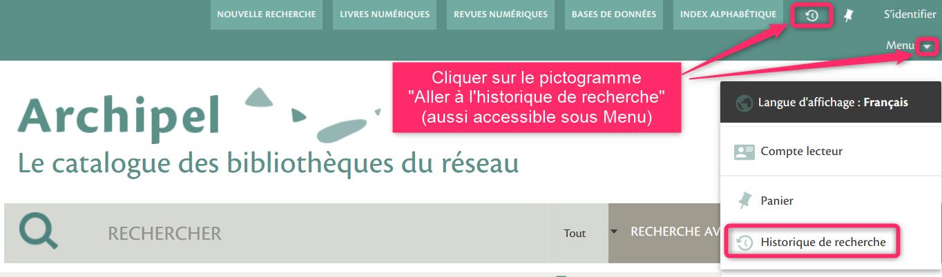 """Cliquer sur le pictogramme """"Aller à l'historique de recherche"""" en haut à droite de l'écran. Il est aussi accessible après avoir cliqué sur Menu."""